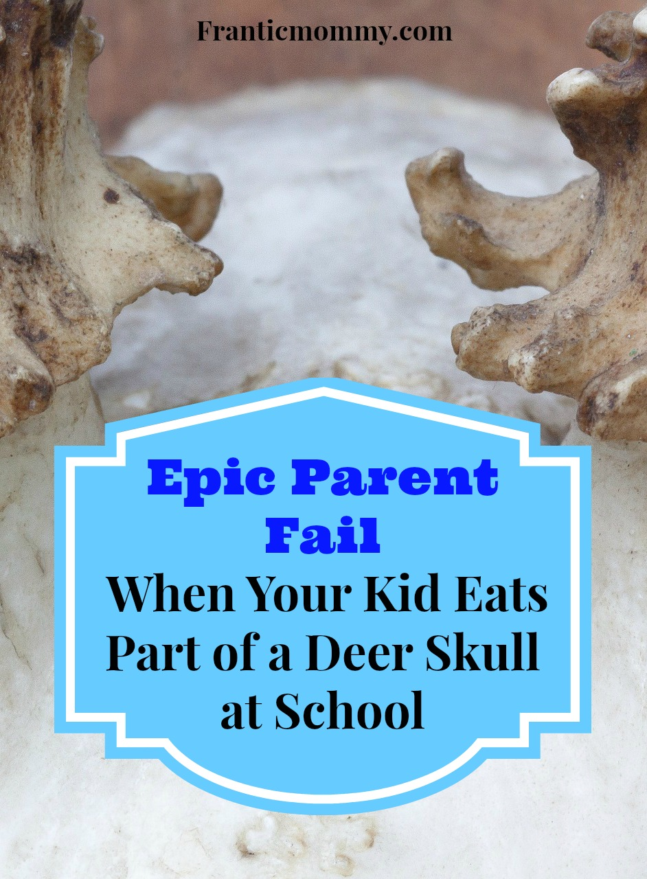 Epic Parent Fail | When Your Kid Eats Part of a Deer Skull at School