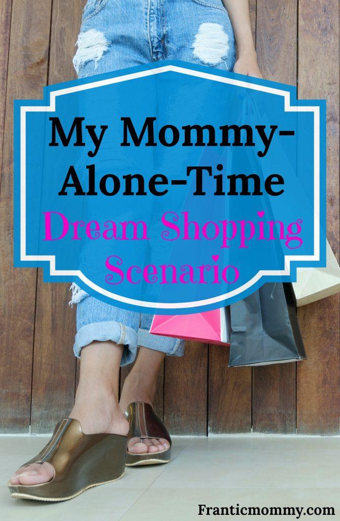 My Mom-Alone-Time Dream Shopping Scenario