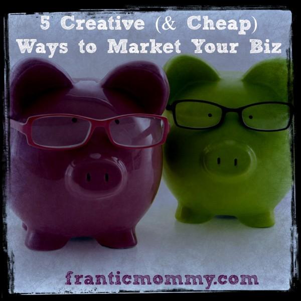 5 Creative Ways to Market your Biz