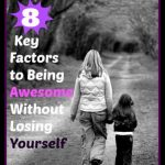 8 Key Factors to Being Awesome {Without Losing Yourself}