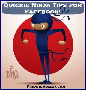 Quickie Ninja Tips for Facebook!