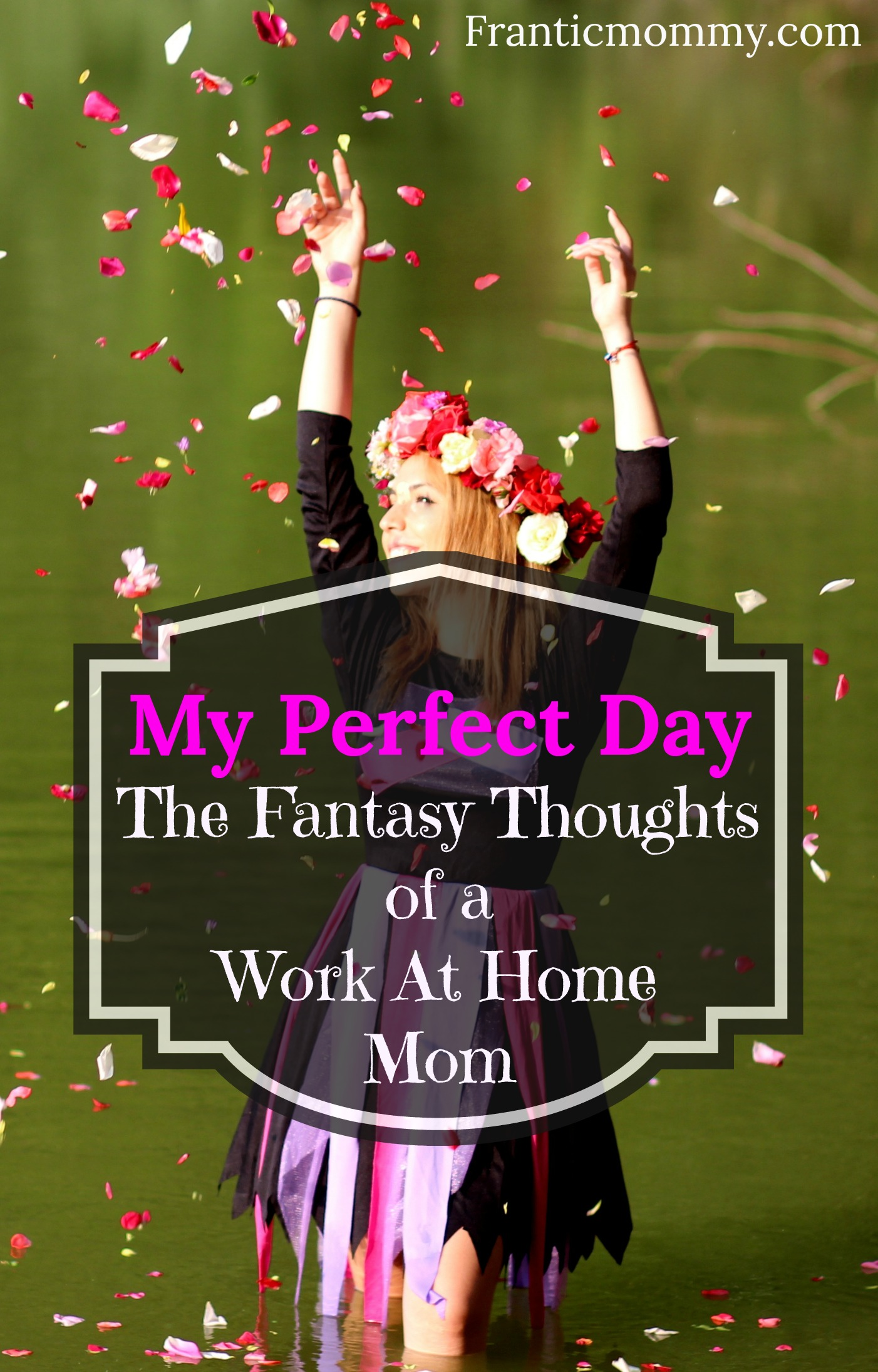 My Perfect Day-The Fantasy Thoughts of a Work At Home Mom