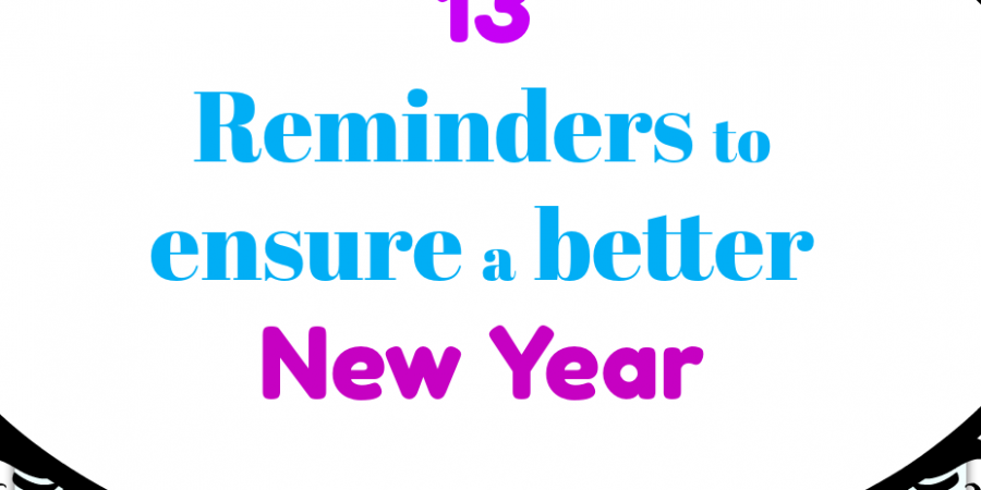 13 Reminders to ensure a better New Year