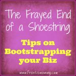 The Frayed End of A Shoestring-Bootstrap your Biz