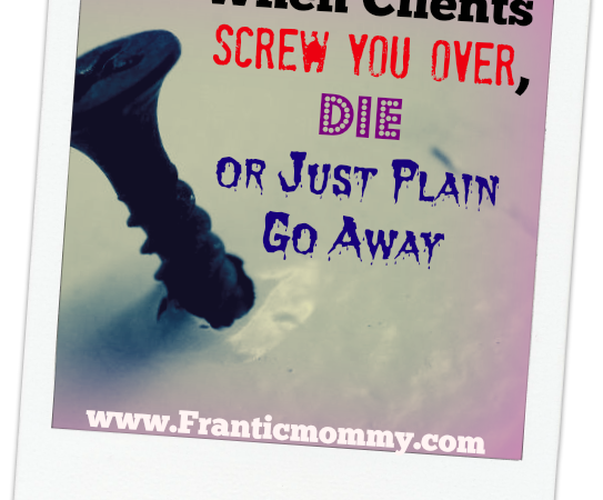 When Clients Screw You Over, Die or Just Plain Go Away