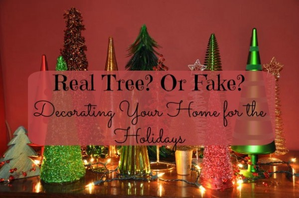 Real Tree? Or Fake? Decorating Your Home for the Holidays