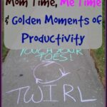 Mom Time, Me Time and Golden Moments of Productivity-Getcha Some