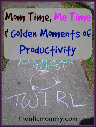 Mom Time, Me Time and Golden Moments of Productivity