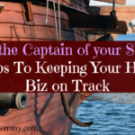 Be the Captain of your Ship- Five Tips To Keeping Your Home Biz on Track