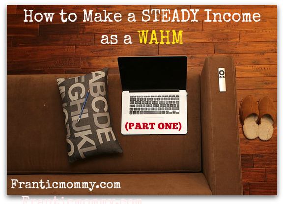 How to Make a STEADY Income as a WAHM (Part One)