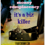 money complacency-it's a biz killer