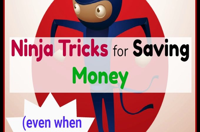 Ninja Tricks for Saving Money (Even when you Feel Like you Can't)