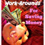 Work-Arounds For Saving Money