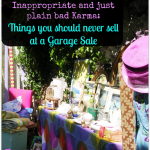 Creepy, Tacky, Inappropriate and just plain bad Garage Sale Karma