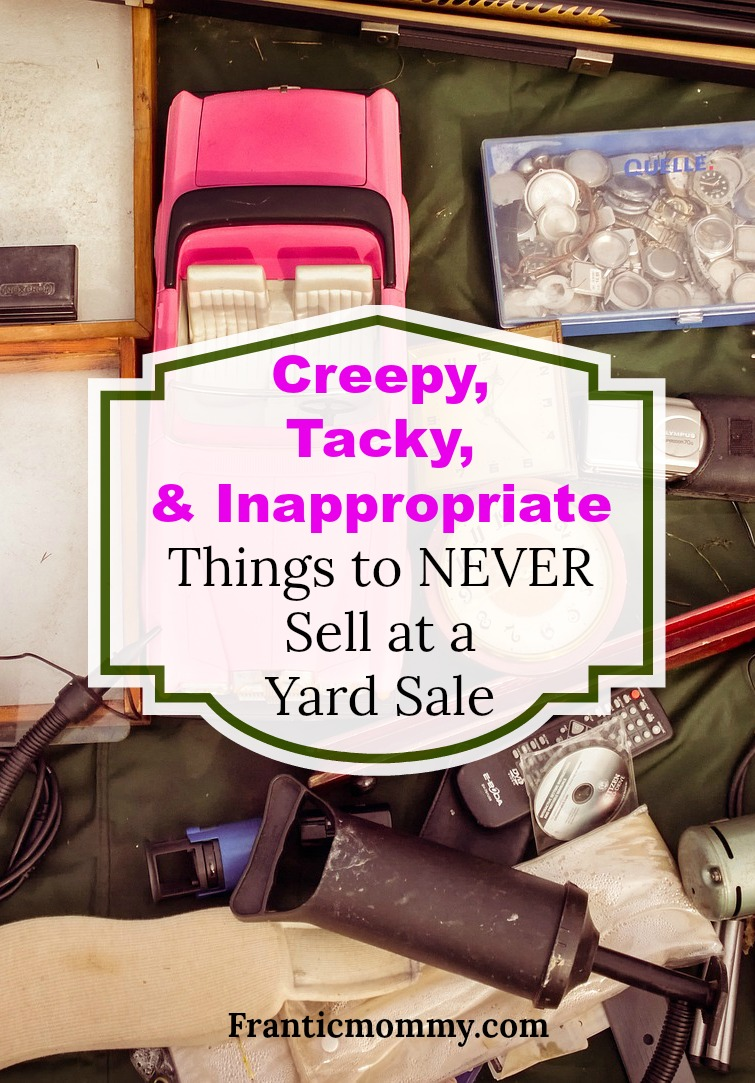 Creepy, Tacky, Inappropriate | Things You Should Never Sell at a Yard Sale