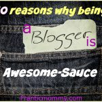 10 reasons why being a blogger is awesome-sauce