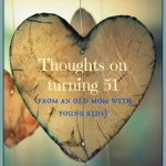 Thoughts on turning 51 from an old mom with young kids