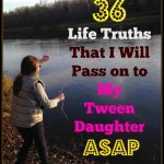 36 #LifeTruths That I Will Pass on to My Tween Daughter ASAP