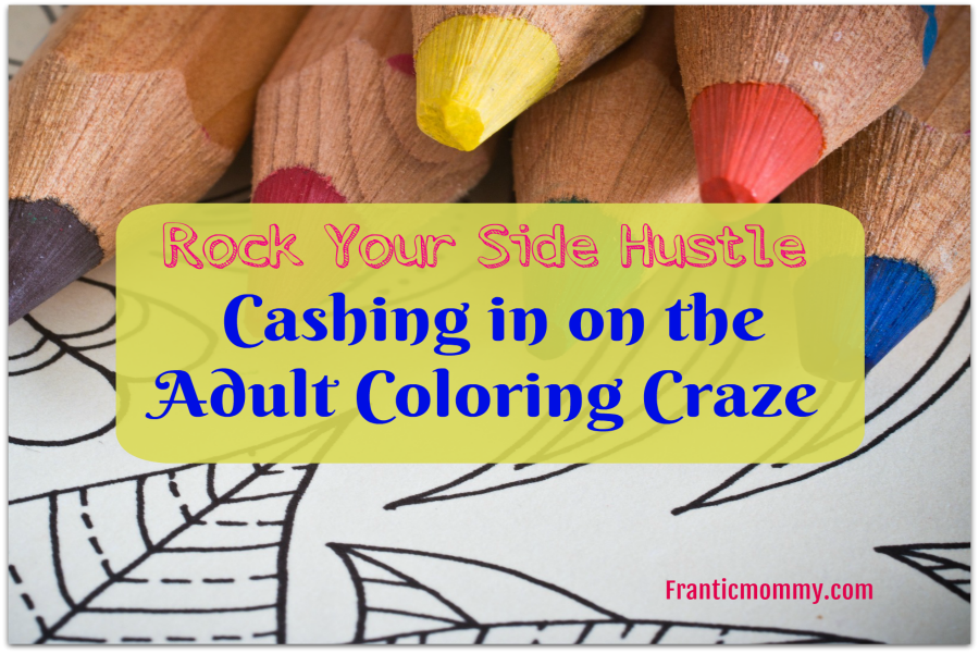Rock Your Side Hustle | Cashing in on the Adult Coloring Craze