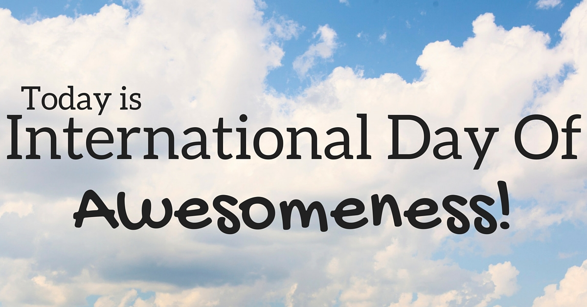 Are you made of AWESOME? (International Day of Awesome) #idoa