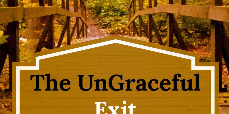 The Ungraceful Exit