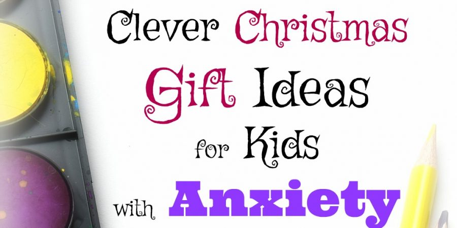 Holiday Gift Guide: Clever Christmas Gifts for Kids with Anxiety -