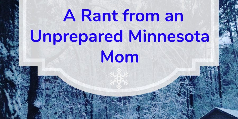 A Rant from an Unprepared Minnesota Mom