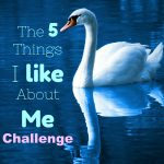 The 5 Things I like About Me Challenge
