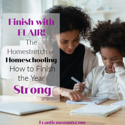 The Homestretch of Homeschooling: How to Finish the Year Strong