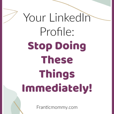 Your Profile on LinkedIn: Stop Doing These Things Immediately!